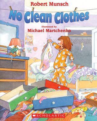 No Clean Clothes Illustrated By Michael Martchenko