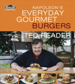 Napoleons Everyday Gourmet Burgers Inspired Recipes By Chef Ted Reader